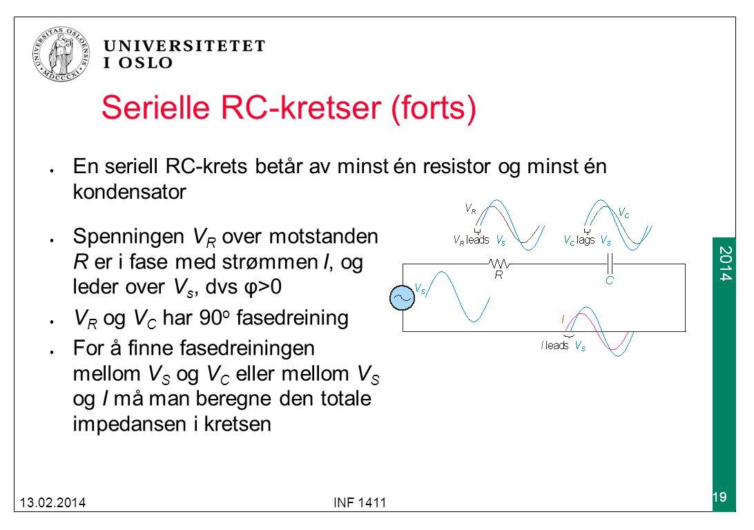 2012 2014 Serielle RC-kretser (forts) En seriell RC-krets betår av minst én resistor og minst én kondensator 13.02.2014INF 1411 19 Spenningen V R over motstanden R er i fase med strømmen I, og leder over V s, dvs φ>0 V R og V C har 90 o fasedreining For å finne fasedreiningen mellom V S og V C eller mellom V S og I må man beregne den totale impedansen i kretsen