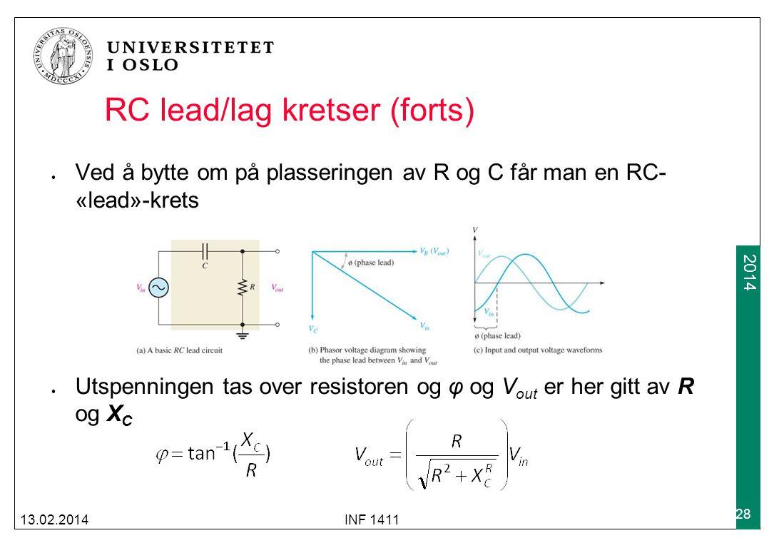 2012 2014 RC lead/lag kretser (forts) Ved å bytte om på plasseringen av R og C får man en RC- «lead»-krets Utspenningen tas over resistoren og φ og V out er her gitt av R og X C 13.02.2014INF 1411 28