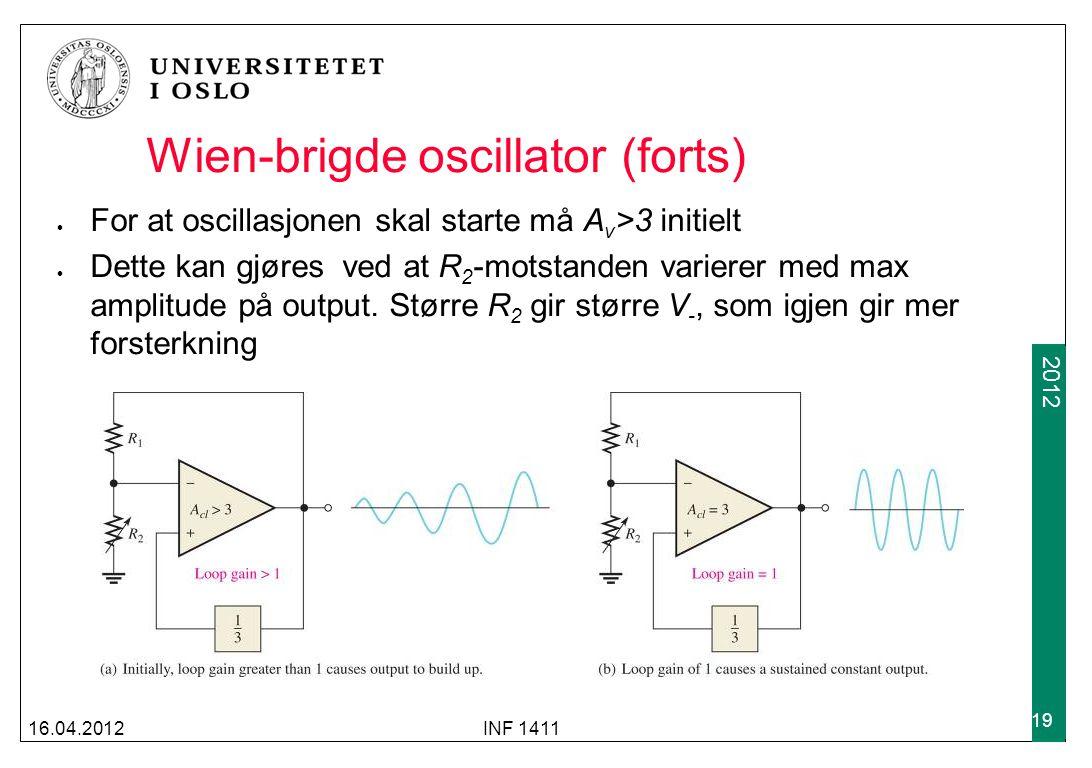 2009 2012 Wien-brigde oscillator (forts) For at oscillasjonen skal starte må A v >3 initielt Dette kan gjøres ved at R 2 -motstanden varierer med max