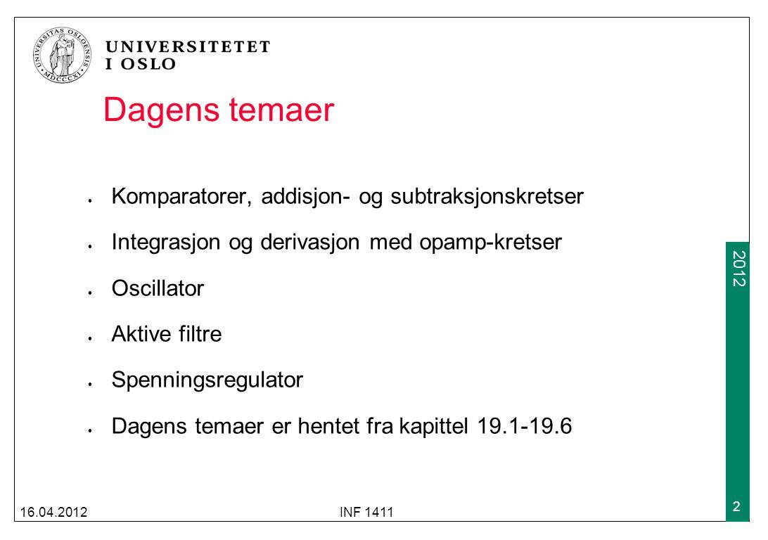 2009 2012 Dagens temaer Komparatorer, addisjon- og subtraksjonskretser Integrasjon og derivasjon med opamp-kretser Oscillator Aktive filtre Spenningsr