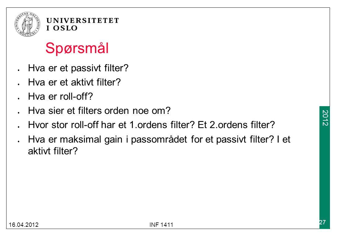 2009 2012 Spørsmål Hva er et passivt filter? Hva er et aktivt filter? Hva er roll-off? Hva sier et filters orden noe om? Hvor stor roll-off har et 1.o