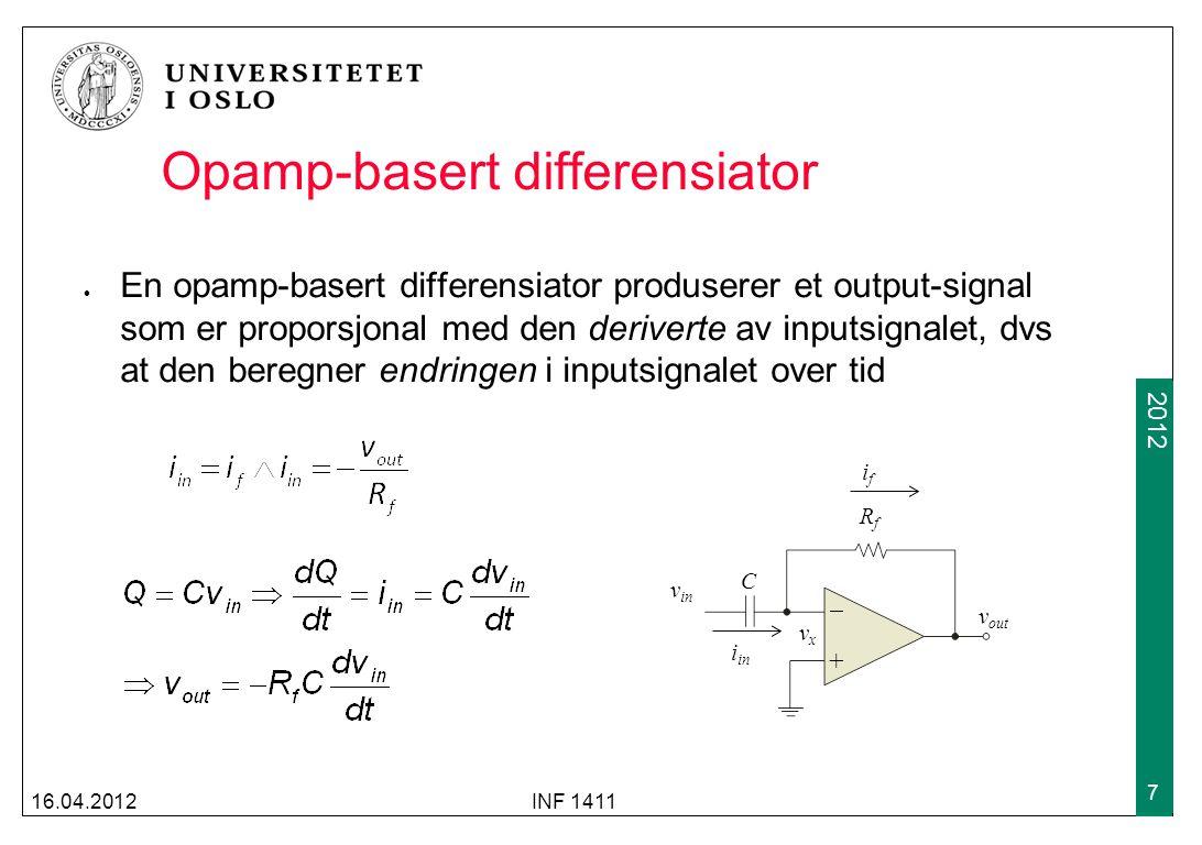 2009 2012 Opamp-basert differensiator En opamp-basert differensiator produserer et output-signal som er proporsjonal med den deriverte av inputsignalet, dvs at den beregner endringen i inputsignalet over tid 16.04.2012INF 1411 7 +  RfRf C v in v out vxvx i in ifif