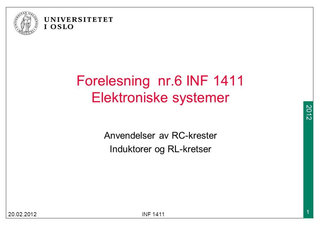 2009 2012 Forelesning nr.6 INF 1411 Elektroniske systemer Anvendelser av RC-krester Induktorer og RL-kretser 20.02.2012INF 1411 1