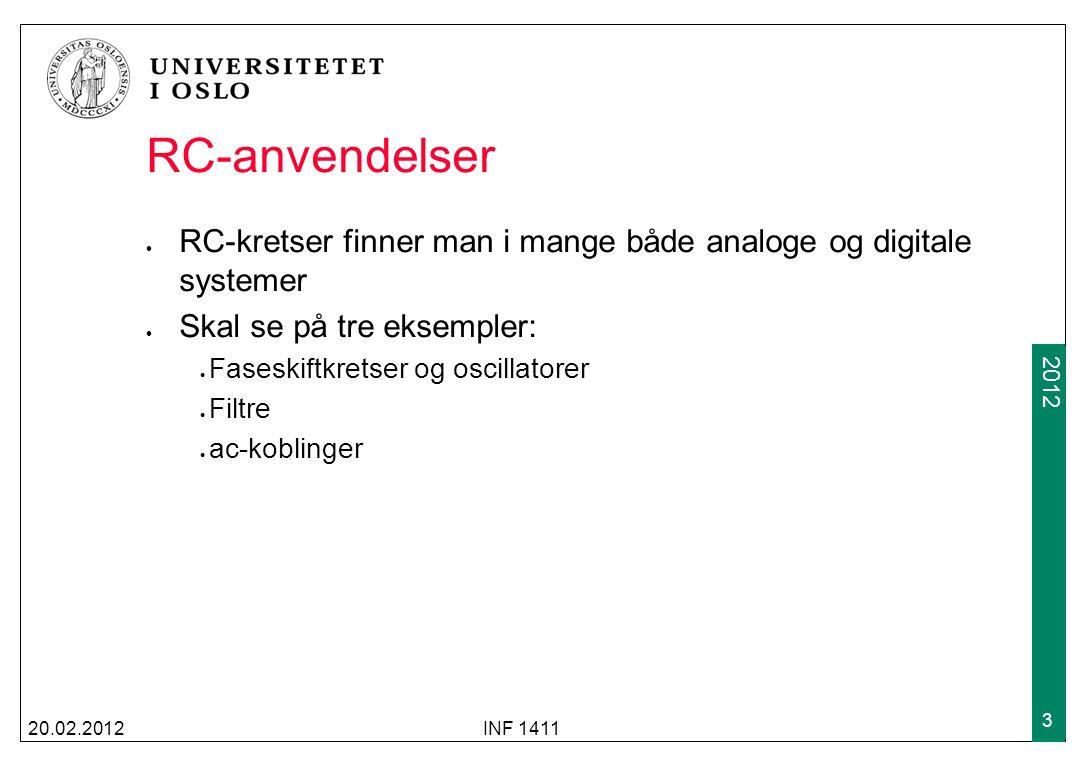 2009 2012 RC-anvendelser RC-kretser finner man i mange både analoge og digitale systemer Skal se på tre eksempler: Faseskiftkretser og oscillatorer Filtre ac-koblinger 20.02.2012INF 1411 3