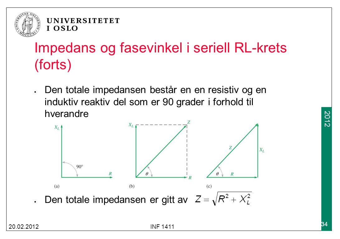 2009 2012 Impedans og fasevinkel i seriell RL-krets (forts) 20.02.2012INF 1411 34 Den totale impedansen består en en resistiv og en induktiv reaktiv d