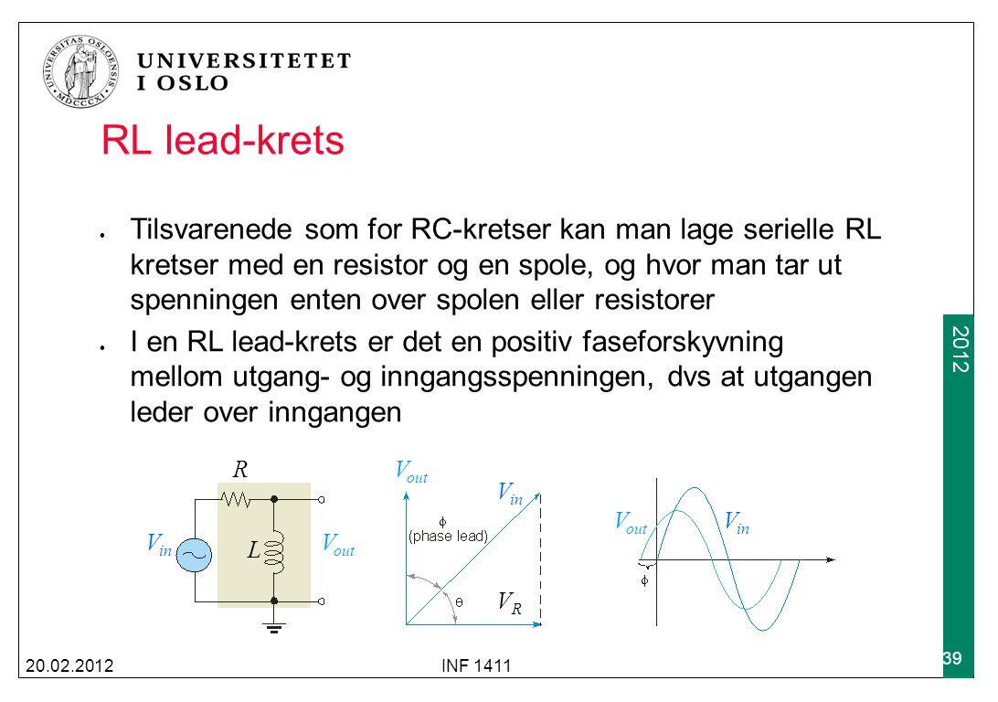 2009 2012 RL lead-krets 20.02.2012INF 1411 39 Tilsvarenede som for RC-kretser kan man lage serielle RL kretser med en resistor og en spole, og hvor ma