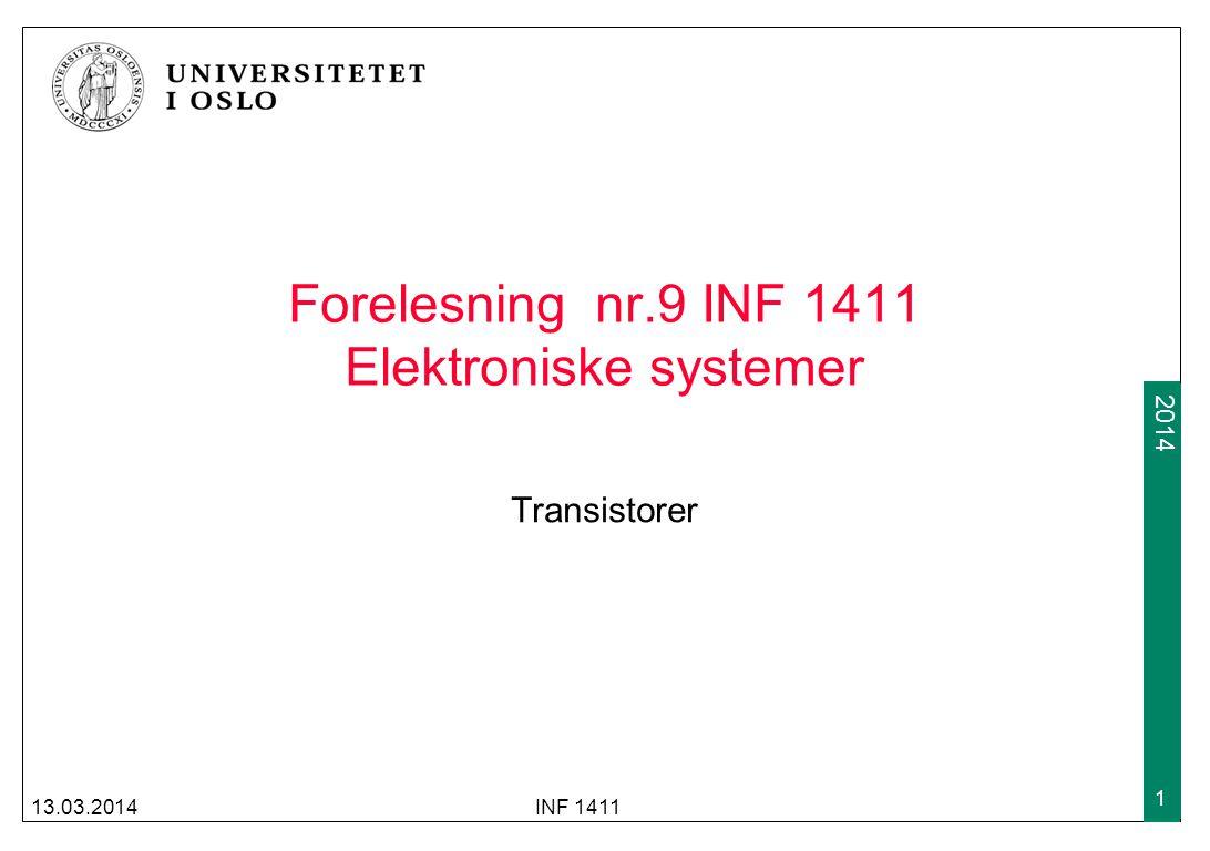 2009 2014 Transistoren (forts) Transistoren har også noen ulemper sammenlignet med radiorør Kan operere på maks 1000 volt Vanskelig å lage transistorer for både høy frekvens og høy effekt samtidig (f.eks ved kringkasting) Transistorer er mer følsomme for kraftig stråling og elektriske utladninger i omgivelsene Ikke mulig å bytte ut enkelt-transistorer hvis de feiler; Hele kretsen må kastes 13.03.2014INF 1411 12