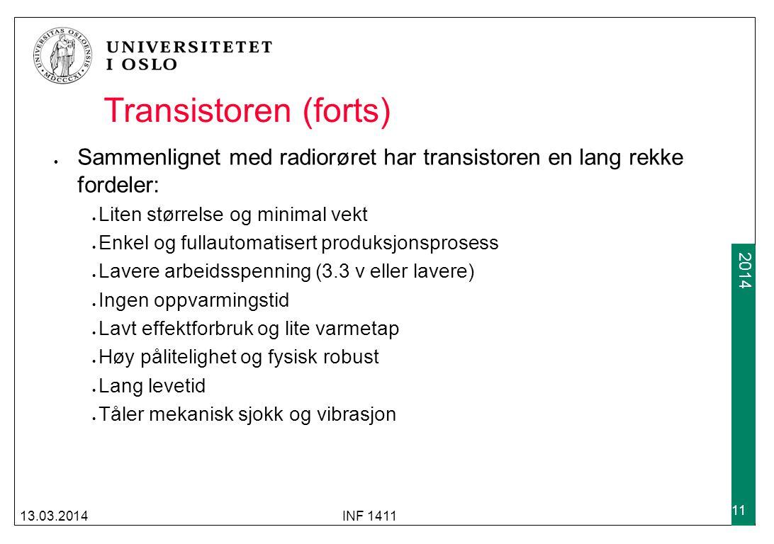 2009 2014 Transistoren (forts) Sammenlignet med radiorøret har transistoren en lang rekke fordeler: Liten størrelse og minimal vekt Enkel og fullautom