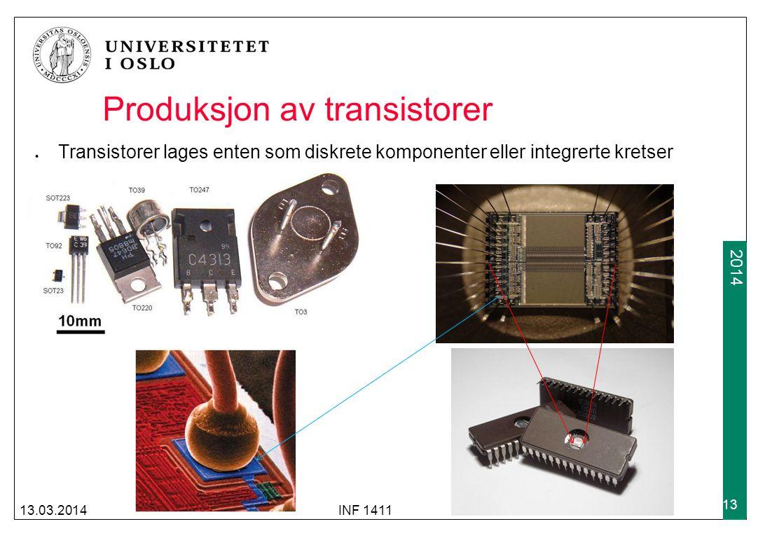 2009 2014 Produksjon av transistorer Transistorer lages enten som diskrete komponenter eller integrerte kretser 13.03.2014INF 1411 13