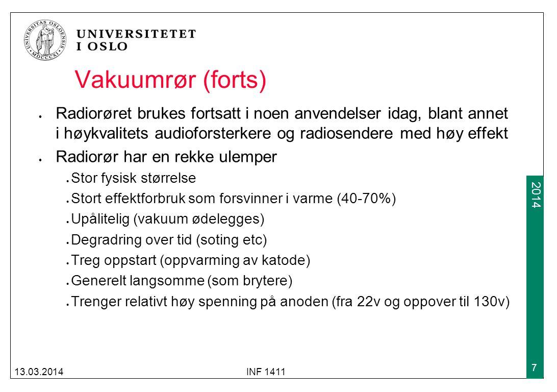 2009 2014 Vakuumrør (forts) Radiorøret brukes fortsatt i noen anvendelser idag, blant annet i høykvalitets audioforsterkere og radiosendere med høy ef