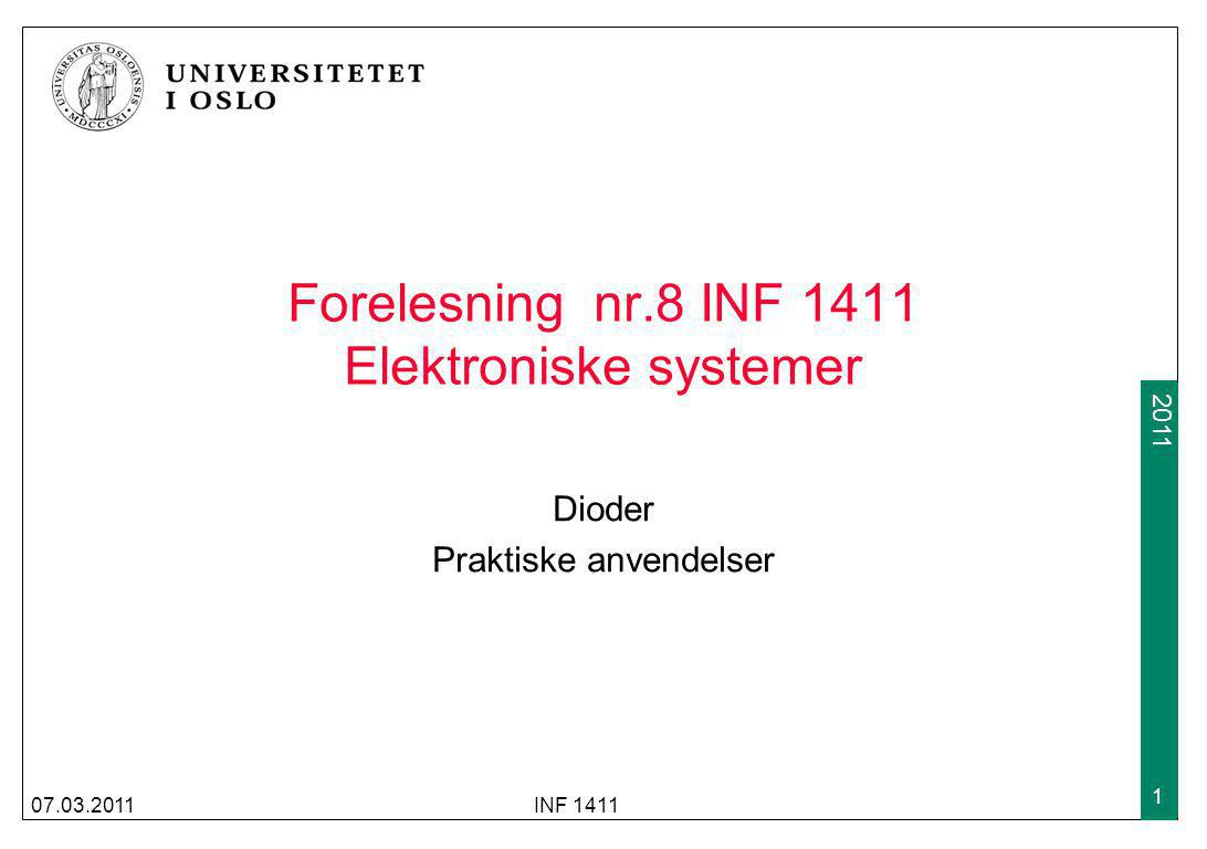 2009 2011 Forelesning nr.8 INF 1411 Elektroniske systemer Dioder Praktiske anvendelser 07.03.2011INF 1411 1