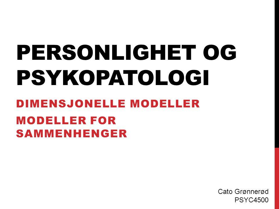 PERSONLIGHET OG PSYKOPATOLOGI DIMENSJONELLE MODELLER MODELLER FOR SAMMENHENGER Cato Grønnerød PSYC4500