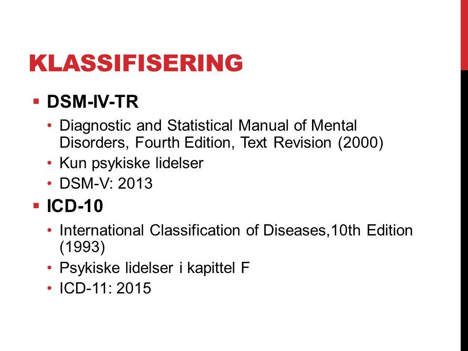 KLASSIFISERING  DSM-IV-TR Diagnostic and Statistical Manual of Mental Disorders, Fourth Edition, Text Revision (2000) Kun psykiske lidelser DSM-V: 20