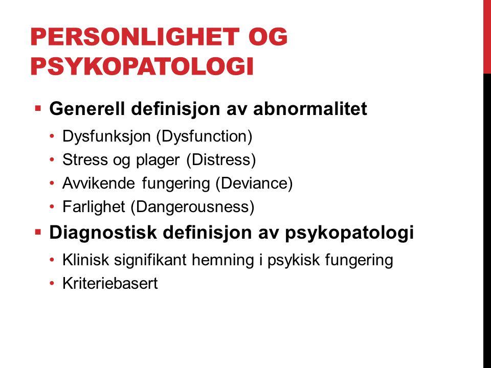 PERSONLIGHET OG PSYKOPATOLOGI  Generell definisjon av abnormalitet Dysfunksjon (Dysfunction) Stress og plager (Distress) Avvikende fungering (Devianc
