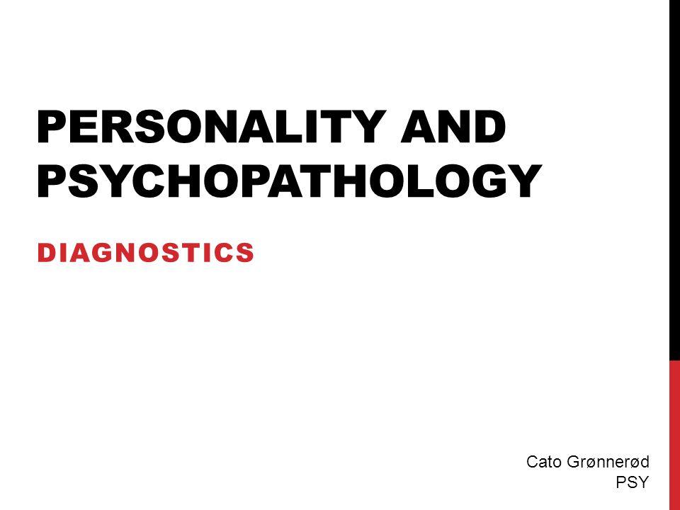 PERSONALITY AND PSYCHOPATHOLOGY DIAGNOSTICS Cato Grønnerød PSY