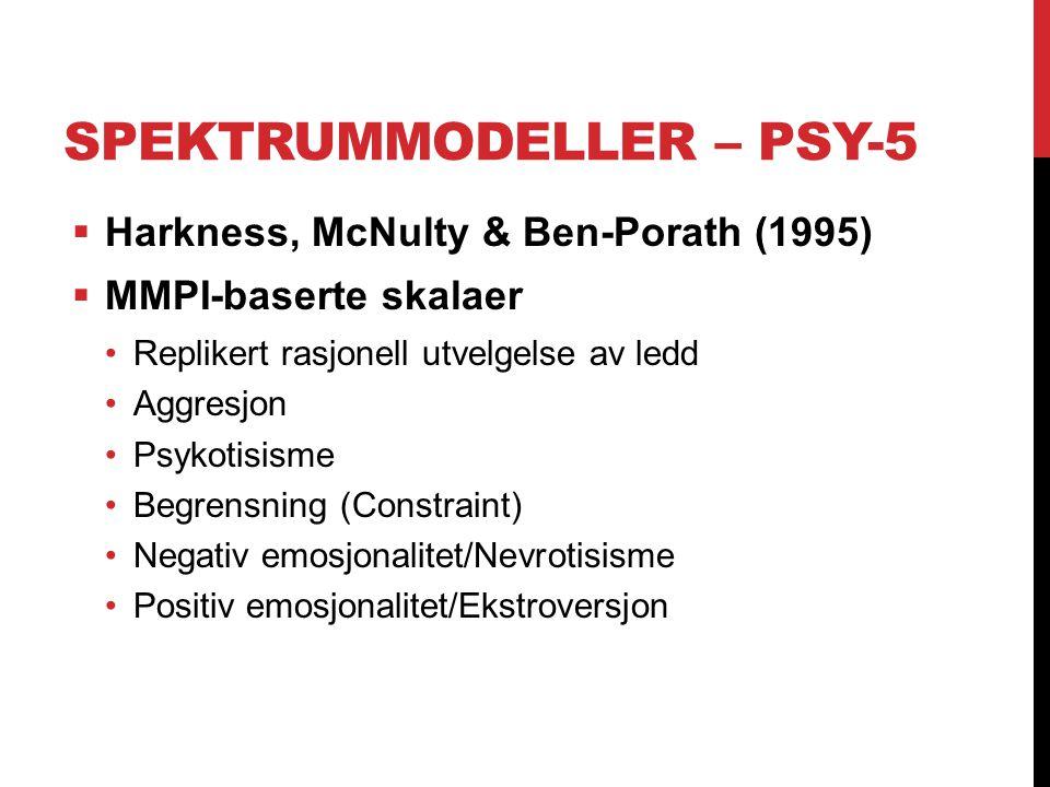 SPEKTRUMMODELLER – PSY-5  Harkness, McNulty & Ben-Porath (1995)  MMPI-baserte skalaer Replikert rasjonell utvelgelse av ledd Aggresjon Psykotisisme