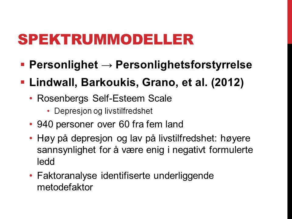 SPEKTRUMMODELLER  Personlighet → Personlighetsforstyrrelse  Lindwall, Barkoukis, Grano, et al. (2012) Rosenbergs Self-Esteem Scale Depresjon og livs