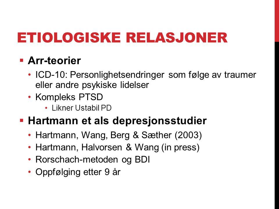 ETIOLOGISKE RELASJONER  Arr-teorier ICD-10: Personlighetsendringer som følge av traumer eller andre psykiske lidelser Kompleks PTSD Likner Ustabil PD