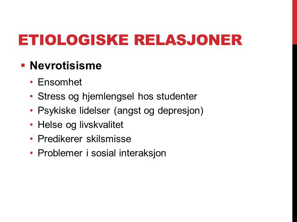 ETIOLOGISKE RELASJONER  Nevrotisisme Ensomhet Stress og hjemlengsel hos studenter Psykiske lidelser (angst og depresjon) Helse og livskvalitet Predik