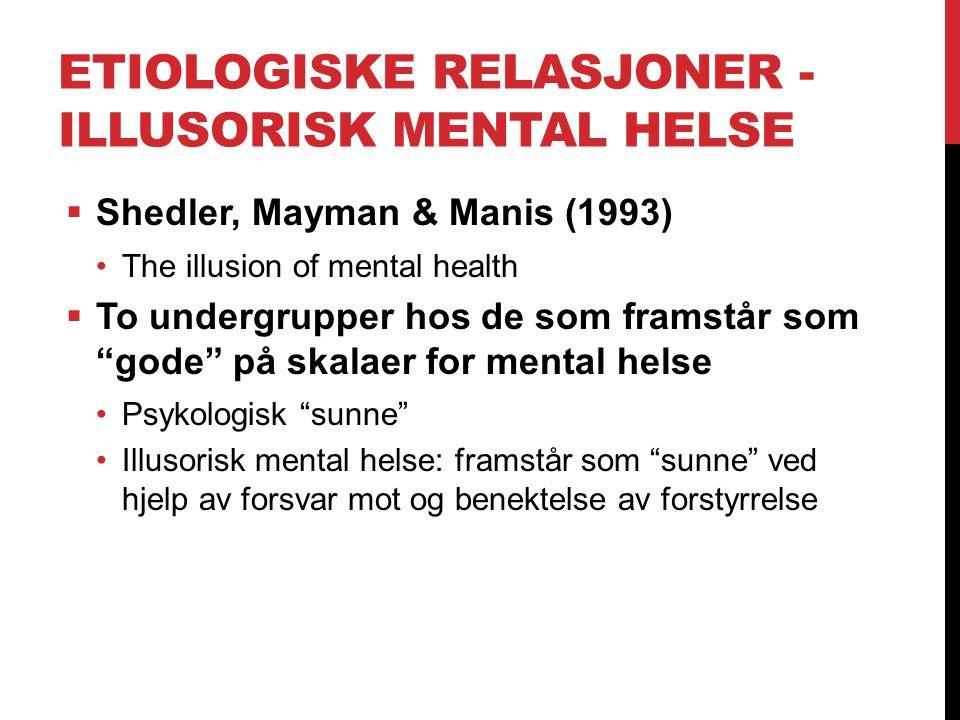 ETIOLOGISKE RELASJONER - ILLUSORISK MENTAL HELSE  Shedler, Mayman & Manis (1993) The illusion of mental health  To undergrupper hos de som framstår