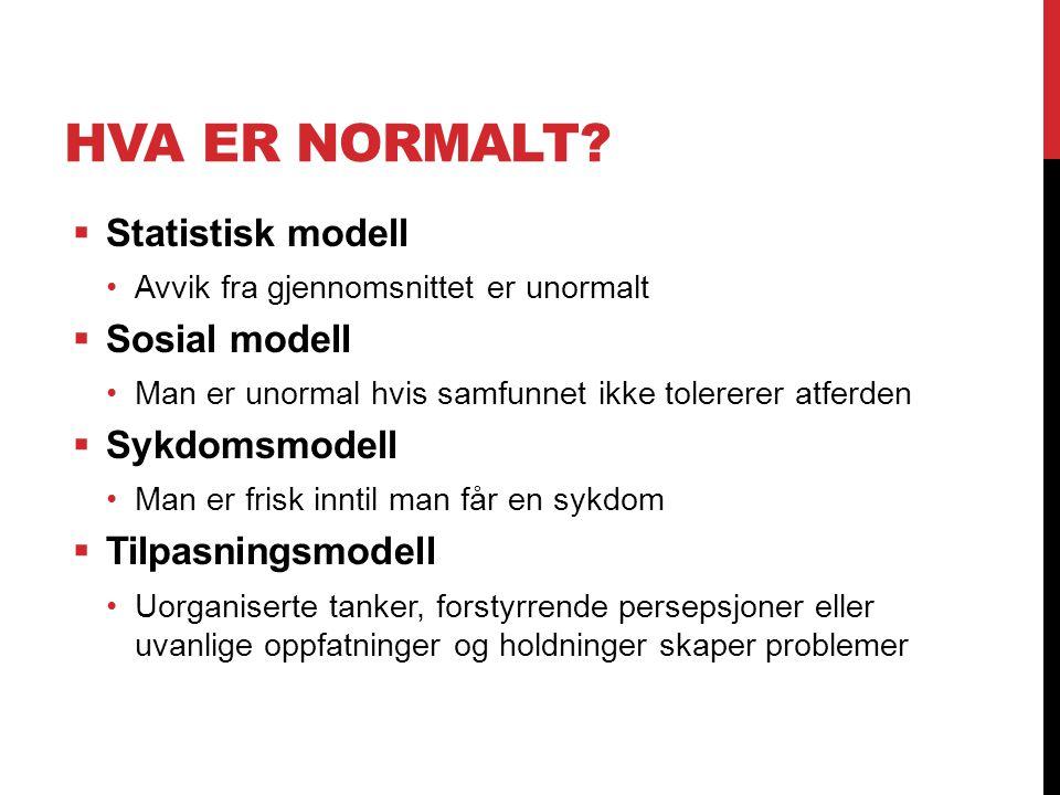 HVA ER NORMALT?  Statistisk modell Avvik fra gjennomsnittet er unormalt  Sosial modell Man er unormal hvis samfunnet ikke tolererer atferden  Sykdo