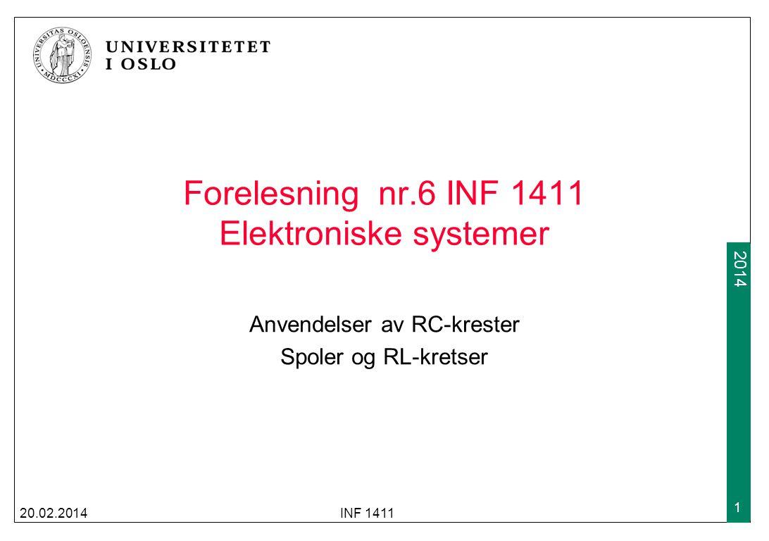 2009 2014 Forelesning nr.6 INF 1411 Elektroniske systemer Anvendelser av RC-krester Spoler og RL-kretser 20.02.2014INF 1411 1