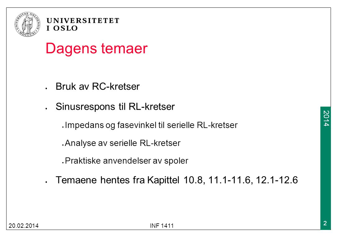 2009 2014 Dagens temaer Bruk av RC-kretser Sinusrespons til RL-kretser Impedans og fasevinkel til serielle RL-kretser Analyse av serielle RL-kretser P