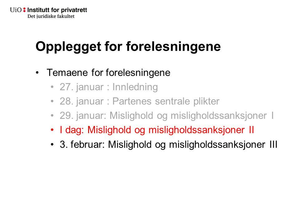 Opplegget for forelesningene Temaene for forelesningene 27. januar : Innledning 28. januar : Partenes sentrale plikter 29. januar: Mislighold og misli