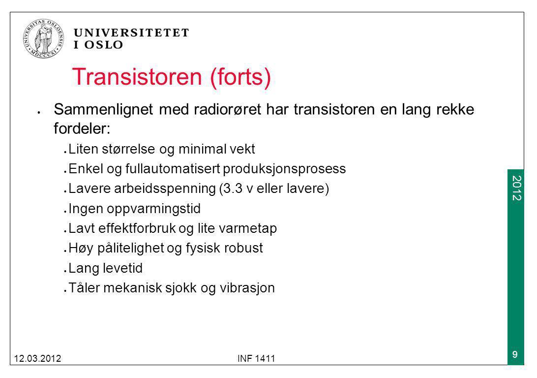 2009 2012 Transistoren (forts) Sammenlignet med radiorøret har transistoren en lang rekke fordeler: Liten størrelse og minimal vekt Enkel og fullautom