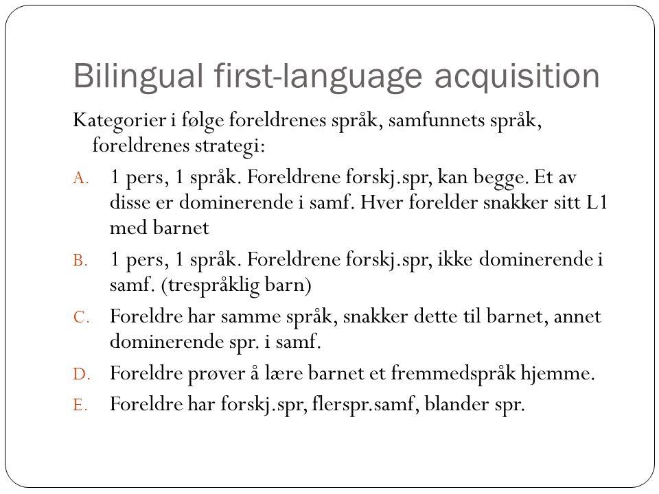 Bilingual first-language acquisition Kategorier i følge foreldrenes språk, samfunnets språk, foreldrenes strategi: A.