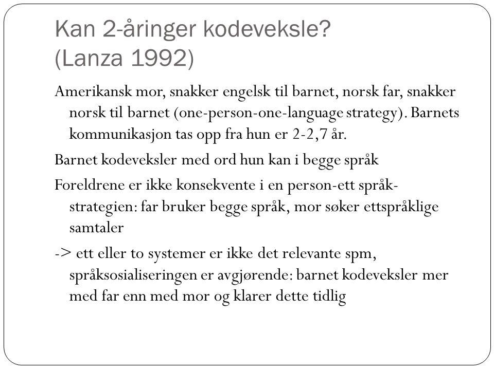 Kan 2-åringer kodeveksle? (Lanza 1992) Amerikansk mor, snakker engelsk til barnet, norsk far, snakker norsk til barnet (one-person-one-language strate