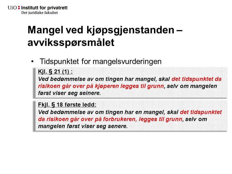 Mangel ved kjøpsgjenstanden – avviksspørsmålet Tidspunktet for mangelsvurderingen Kjl. § 21 (1) : Ved bedømmelse av om tingen har mangel, skal det tid