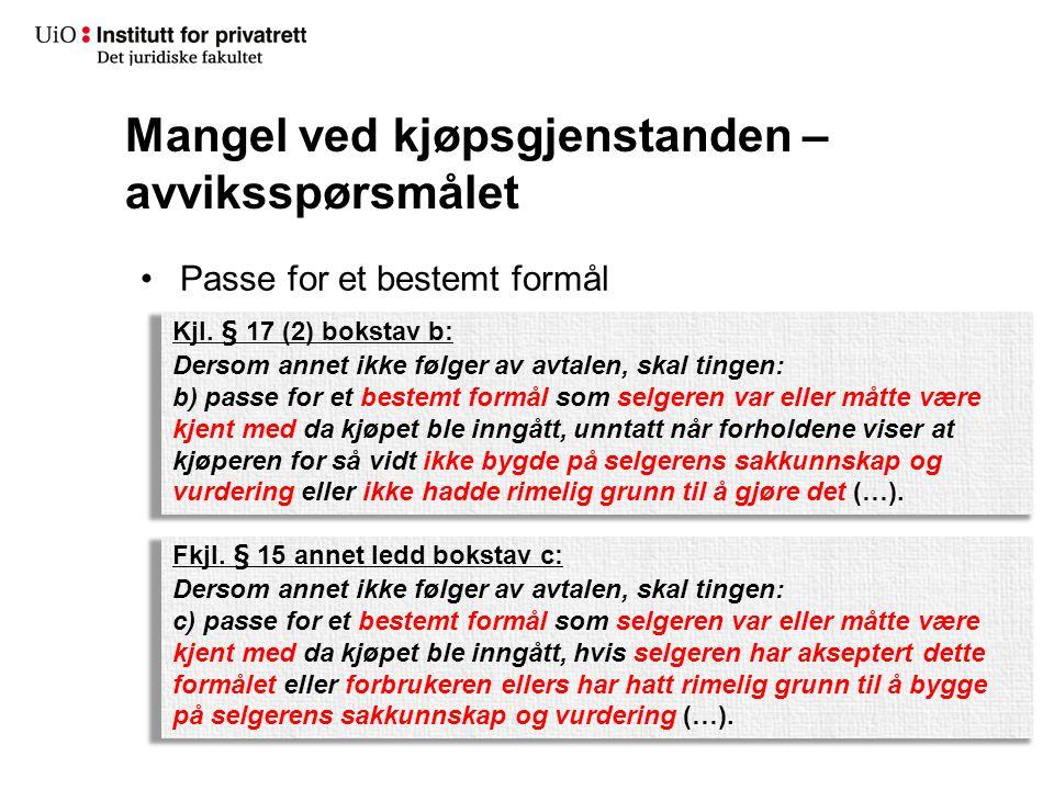 Mangel ved kjøpsgjenstanden – avviksspørsmålet Passe for et bestemt formål Kjl. § 17 (2) bokstav b: Dersom annet ikke følger av avtalen, skal tingen: