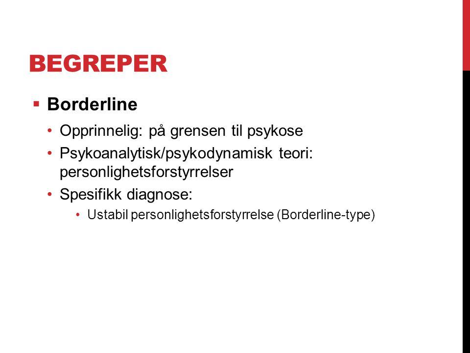 BEGREPER  Borderline Opprinnelig: på grensen til psykose Psykoanalytisk/psykodynamisk teori: personlighetsforstyrrelser Spesifikk diagnose: Ustabil p