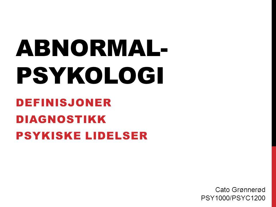 ABNORMAL- PSYKOLOGI DEFINISJONER DIAGNOSTIKK PSYKISKE LIDELSER Cato Grønnerød PSY1000/PSYC1200