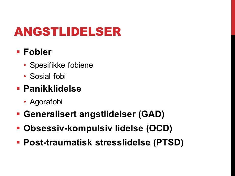 ANGSTLIDELSER  Fobier Spesifikke fobiene Sosial fobi  Panikklidelse Agorafobi  Generalisert angstlidelser (GAD)  Obsessiv-kompulsiv lidelse (OCD)