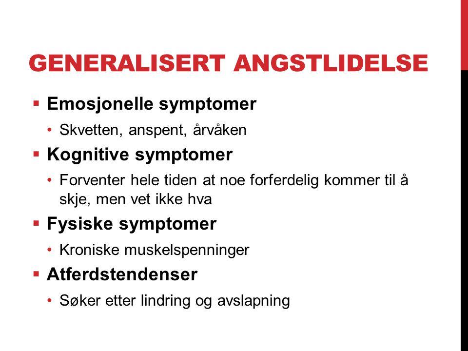 GENERALISERT ANGSTLIDELSE  Emosjonelle symptomer Skvetten, anspent, årvåken  Kognitive symptomer Forventer hele tiden at noe forferdelig kommer til