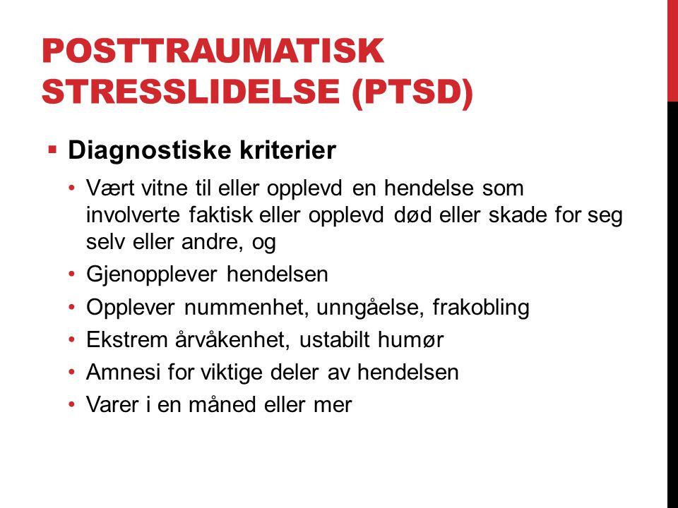 POSTTRAUMATISK STRESSLIDELSE (PTSD)  Diagnostiske kriterier Vært vitne til eller opplevd en hendelse som involverte faktisk eller opplevd død eller s