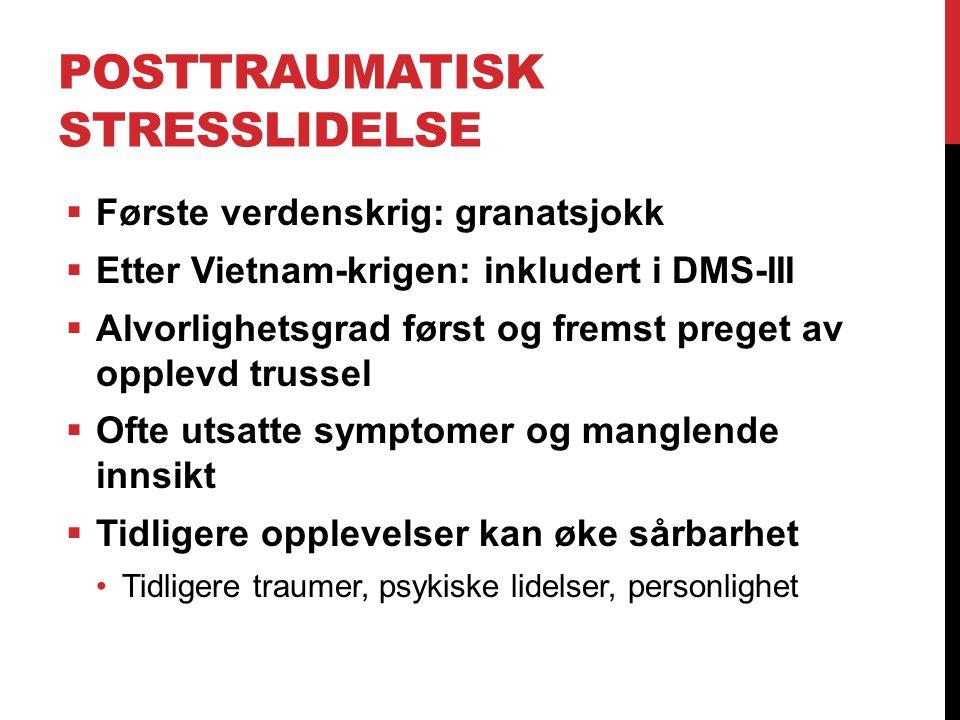 POSTTRAUMATISK STRESSLIDELSE  Første verdenskrig: granatsjokk  Etter Vietnam-krigen: inkludert i DMS-III  Alvorlighetsgrad først og fremst preget a