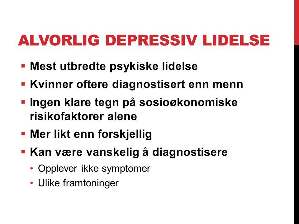 ALVORLIG DEPRESSIV LIDELSE  Mest utbredte psykiske lidelse  Kvinner oftere diagnostisert enn menn  Ingen klare tegn på sosioøkonomiske risikofaktor
