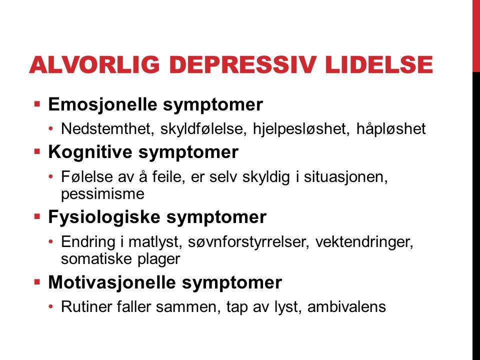 ALVORLIG DEPRESSIV LIDELSE  Emosjonelle symptomer Nedstemthet, skyldfølelse, hjelpesløshet, håpløshet  Kognitive symptomer Følelse av å feile, er se