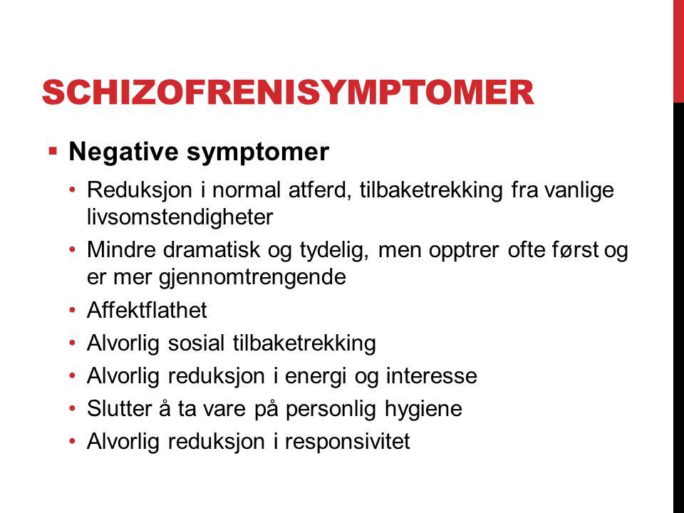 SCHIZOFRENISYMPTOMER  Negative symptomer Reduksjon i normal atferd, tilbaketrekking fra vanlige livsomstendigheter Mindre dramatisk og tydelig, men o