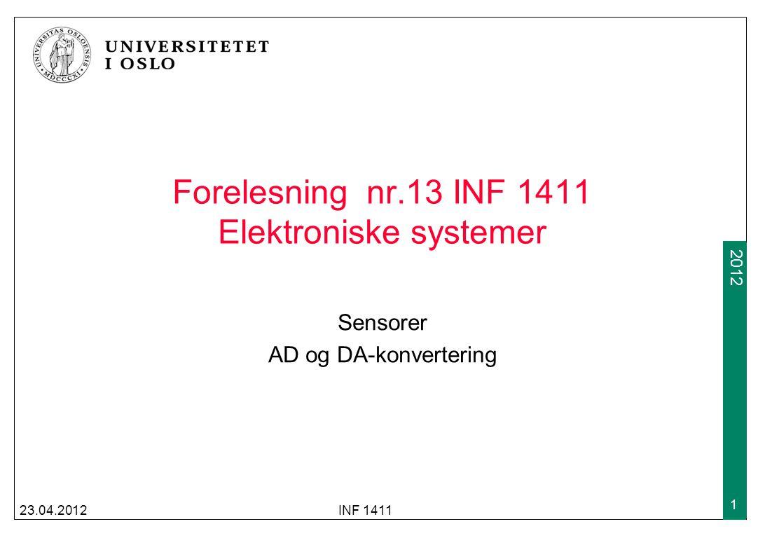 2009 2012 Forelesning nr.13 INF 1411 Elektroniske systemer Sensorer AD og DA-konvertering 23.04.2012INF 1411 1