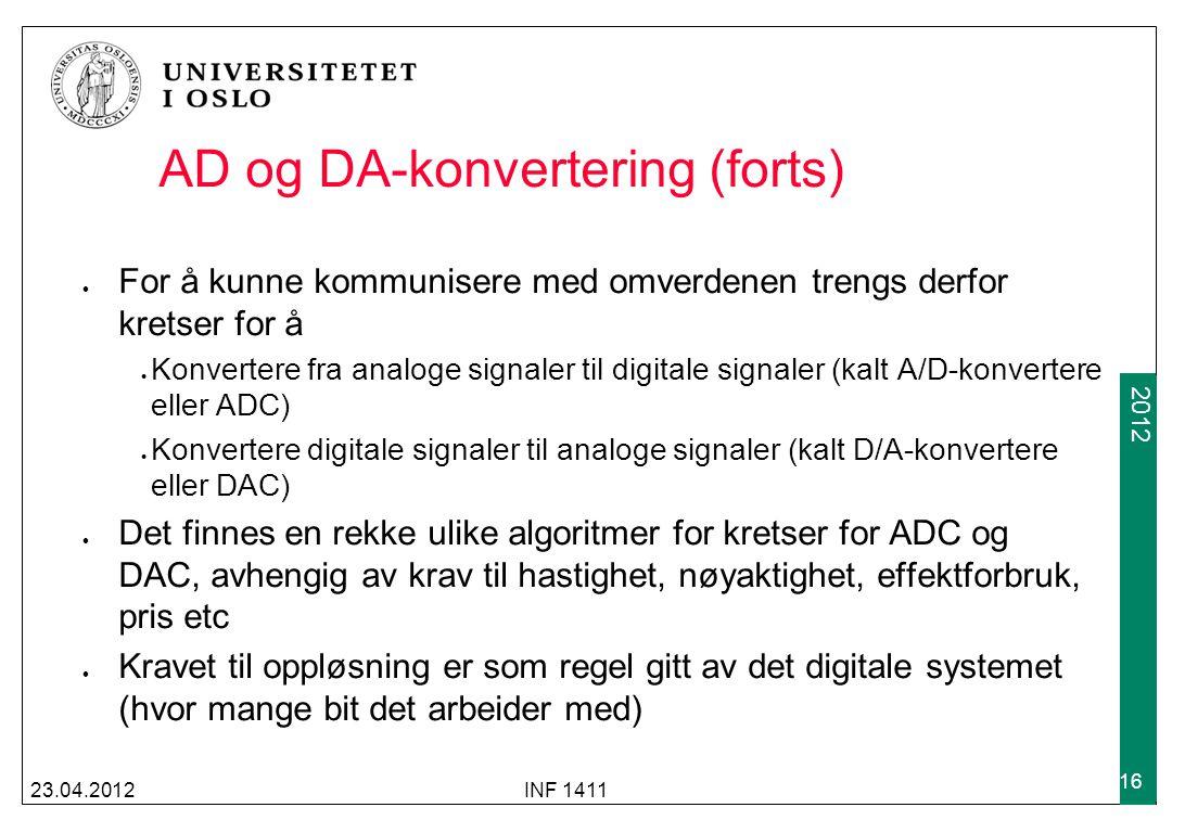 2009 2012 AD og DA-konvertering (forts) For å kunne kommunisere med omverdenen trengs derfor kretser for å Konvertere fra analoge signaler til digital