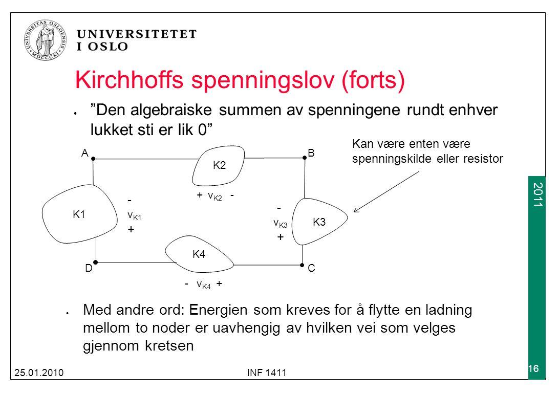 """2009 2011 """"Den algebraiske summen av spenningene rundt enhver lukket sti er lik 0"""" 25.01.2010INF 1411 16 Kirchhoffs spenningslov (forts) K1 K2 K3 K4 A"""