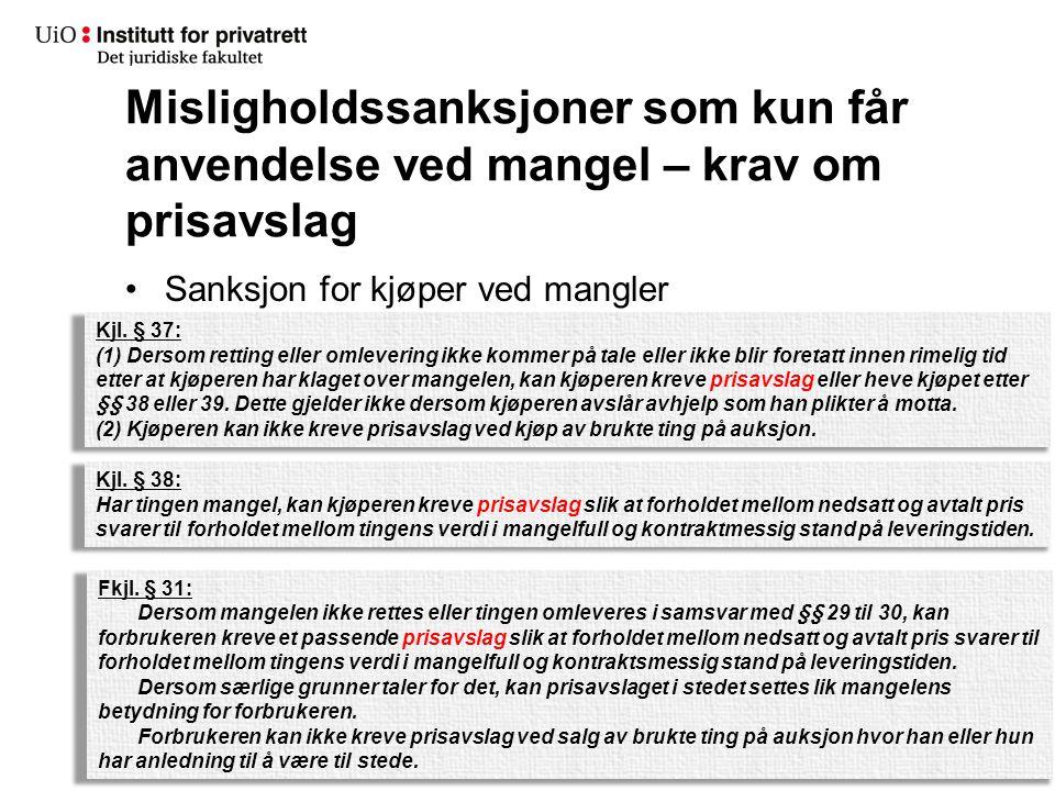 Misligholdssanksjoner som kun får anvendelse ved mangel – krav om prisavslag Sanksjon for kjøper ved mangler Kjl. § 38: Har tingen mangel, kan kjøpere