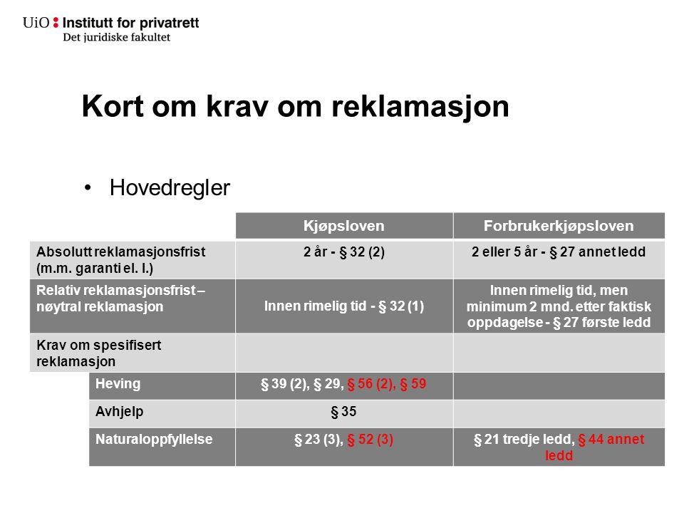 Kort om krav om reklamasjon Hovedregler KjøpslovenForbrukerkjøpsloven Absolutt reklamasjonsfrist (m.m. garanti el. l.) 2 år - § 32 (2)2 eller 5 år - §