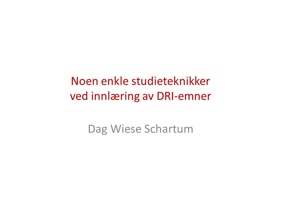 Noen enkle studieteknikker ved innlæring av DRI-emner Dag Wiese Schartum