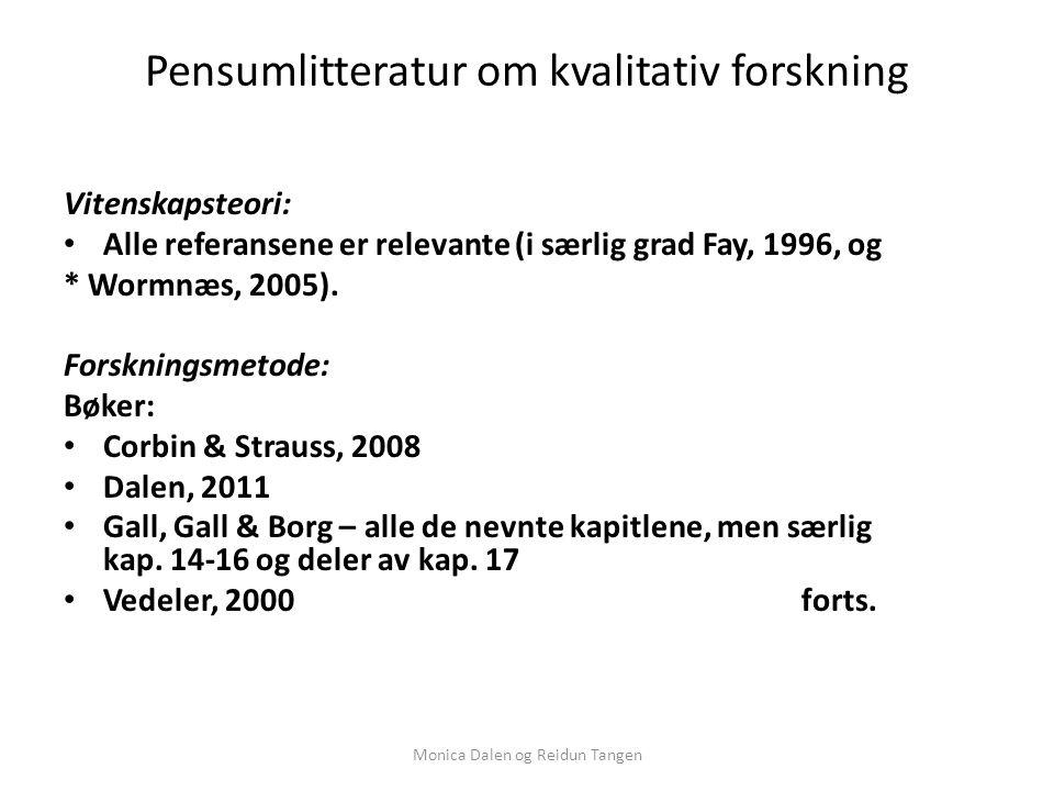 Pensumlitteratur om kvalitativ forskning Vitenskapsteori: Alle referansene er relevante (i særlig grad Fay, 1996, og * Wormnæs, 2005).