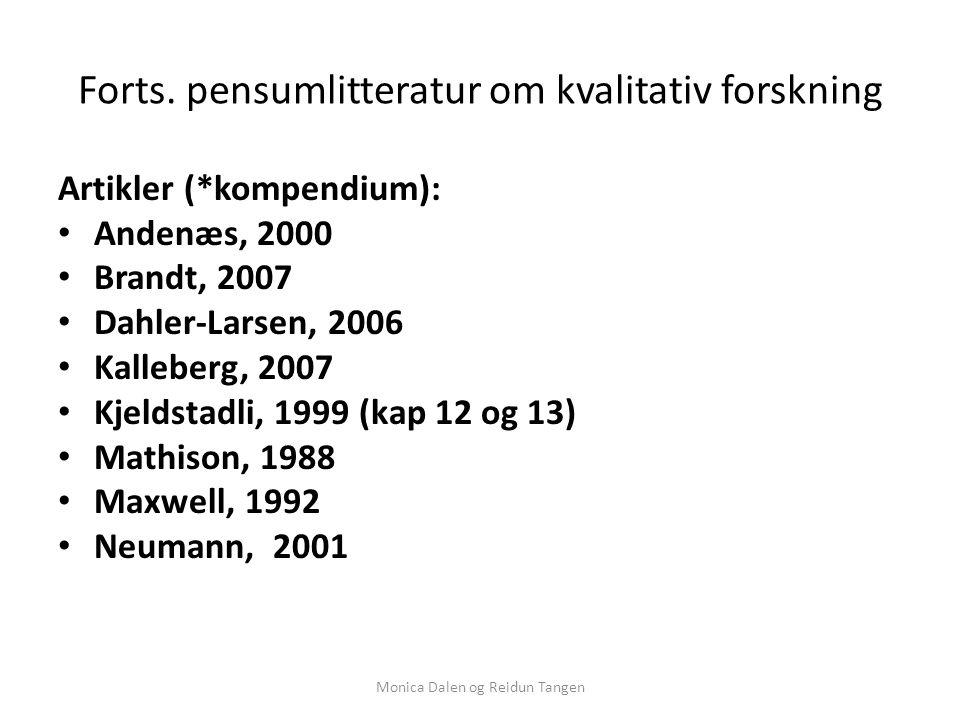 Forts. pensumlitteratur om kvalitativ forskning Artikler (*kompendium): Andenæs, 2000 Brandt, 2007 Dahler-Larsen, 2006 Kalleberg, 2007 Kjeldstadli, 19